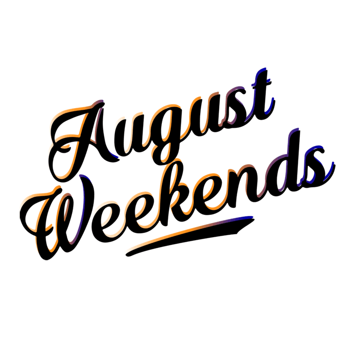 August Weekends